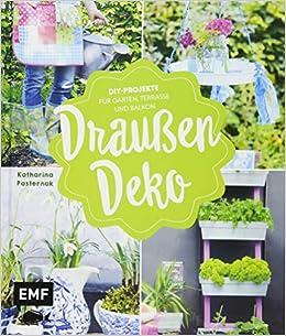 Draussen Deko Diy Projekte Fur Garten Terrasse Und Balkon Amazon