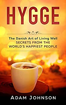 ;;TOP;; Hygge: The Danish Art Of Living Well – Secrets From The World's Happiest People. State Robert Digita Field remanso ciudad