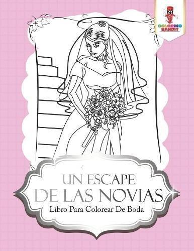 Un Escape de Las Novias: Libro Para Colorear de Boda libro ...