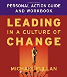 img - for Leading in a Culture of Change: Personal Action Guide and Workbook (Business) by Fullan, Michael (2004) Paperback book / textbook / text book