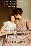 img - for [(Marmee & Louisa: The Untold Story of Louisa May Alcott and Her Mother )] [Author: Eve LaPlante] [Nov-2012] book / textbook / text book
