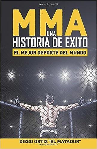 MMA, una historia de exito: El mejor deporte del mundo: Amazon.es: Diego Ortiz Blanes: Libros