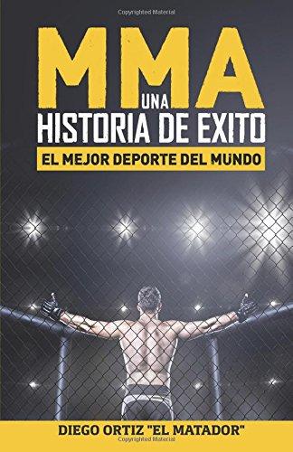 MMA, una historia de exito: El mejor deporte del mundo (Spanish Edition) [Diego Ortiz Blanes] (Tapa Blanda)