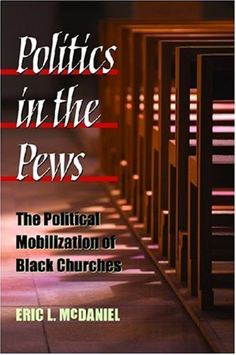 Politics in the Pews: The Political Mobilization of Black Churches (The Politics of Race and Ethnicity)