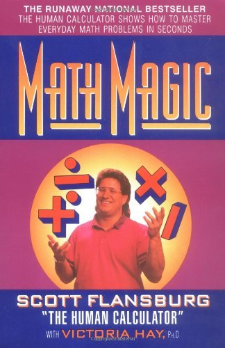 Math Magic  The Human Calculator Shows How To Master Everyday Math Problems In Seconds By Scott Flansburg  1994 06 15