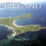 Ireland--Our Island Home, Kevin Dwyer, 1903464412