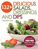132+ Delicious Salads, Dressings And Dips: Healthy Salad Recipes For Weight Loss, Great For Vegetarian And Raw Vegan Diets (Gabrielle's FUSS-FREE Healthy Eating Cookbooks And Vegetarian Recipes)