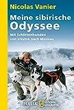 Meine sibirische Odyssee: Mit Schlittenhunden von Irkutsk nach Moskau