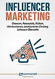 Influencer Marketing: Chancen, Potenziale, Risiken, Mechanismen,  strukturierter Einstieg, Software-Übersicht