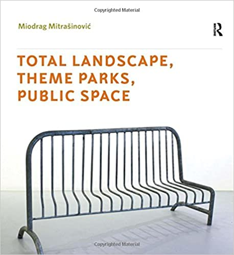total landscape theme parks public space miodrag mitrasinovic