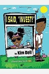 """I Said, """"Invest!"""" Paperback"""