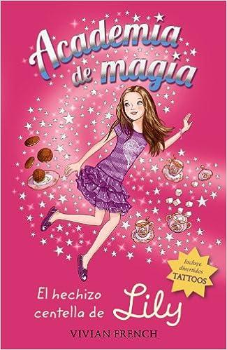 El hechizo centella de Lily Literatura Infantil 6-11 Años - Academia De Magia: Amazon.es: Vivian French, Jo Anne Davies, Blanca Jiménez Iglesias: Libros