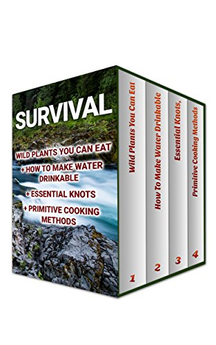 Survival: Wild Plants You Can Eat+ How To Make Water Drinkable + Essential Knots + Primitive Cooking Methods by [Hanson, Zoe]