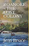 img - for ROANOKE - THE LOST COLONY book / textbook / text book