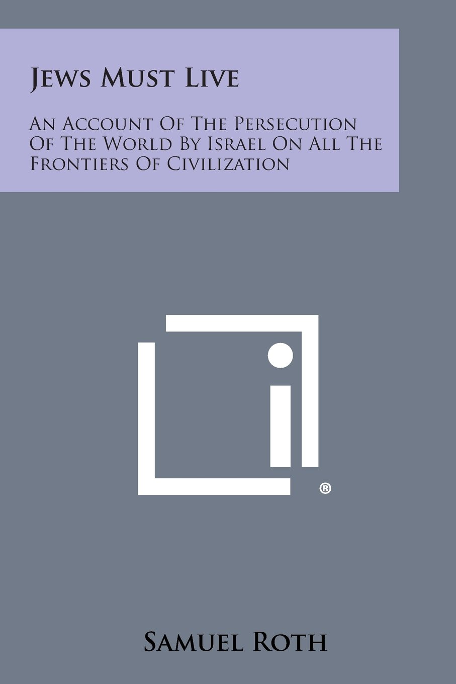 Jews Must Live: An Account Of The Persecution Of The World By Israel On All The Frontiers Of Civilization ebook