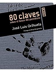 80 claves sobre el futuro del periodismo / 80 keys on the future of journalism: Una seleccion de articulos publicados en Digital Media Weblog de ... in Digital Media W (Spanish Edition)