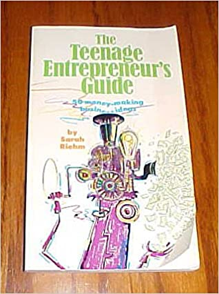 The Teenage Entrepreneur S Guide 50 Money Making Business Ideas By
