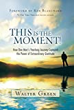 img - for This Is the Moment!: How One Man's Yearlong Journey Captured the Power of Extraordinary Gratitude book / textbook / text book