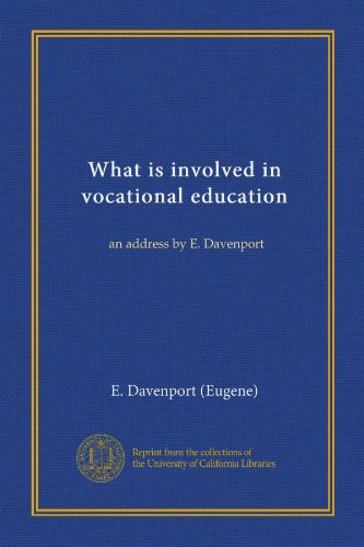 What is involved in vocational education: an address by E. Davenport