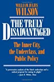 img - for The Truly Disadvantaged: The Inner City, the Underclass, and Public Policy book / textbook / text book