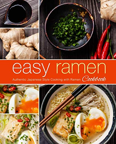 Easy Ramen Cookbook: Authentic Japanese Style Cooking with Ramen (2nd Edition) by BookSumo Press