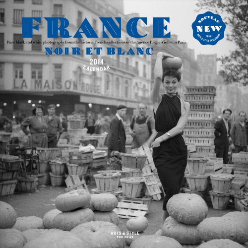 France Noir Et Blanc 2014 Wall Calendar: Black and White Images from the Historic French Photography Collections of the Agence Roger-Viollet in Paris by Arts & Style Publishing