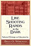 img - for Like Shooting Rapids in the Dark: Selected Writings on Education by Billy O. Wireman book / textbook / text book