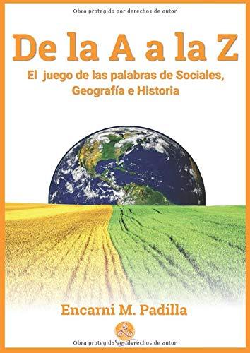 De la A a la Z: El juego de las palabras de Sociales, Geografía e Historia: Amazon.es: Padilla, Encarni M.: Libros