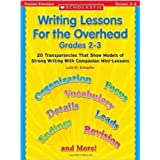 Writing Curriculum: Week-By-Week Lessons: 20 Transparencies That Show Models of Strong Writing With Companion Mini-Lessons: Grades 2-3