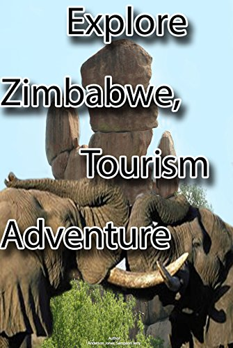 Explore Zimbabwe, Tourism Adventure: Art and Craft, Rain forest and National Parks, Wildlife and Culture