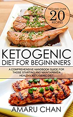 Ketogenic Diet: A comprehensive Handbook Guide for Those Starting and Maintaining A Healthy Ketogenic Diet. (Ketogenic Diet for Beginners, Ketogenic Cookbook, ... Diet, Weight Loss) (Healthy Living 1)