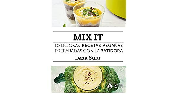 Amazon.com: Mix It: Deliciosas recetas veganas preparadas con la batidora (Spanish Edition) eBook: Lena Suhr: Kindle Store