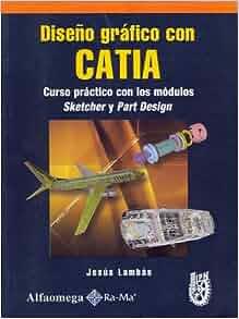 Diseno Grafico con Catia - Curso Practico con los Modulos