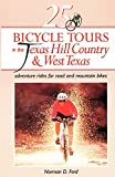 25 Bicycle Tours in the Texas Hill Country and West Texas: Adventure Rides for Road and Mountain Bikes