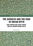 "Raj Balkaran, ""The Goddess and The King in Indian Myth"" (Routledge, 2018)"