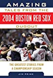 img - for Amazing Tales from the 2004 Boston Red Sox Dugout: The Greatest Stories from a Championship Season (Tales from the Team) book / textbook / text book