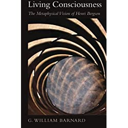 Living Consciousness: The Metaphysical Vision of Henri Bergson (Suny Series in Transpersonal and Humanistic Psychology)