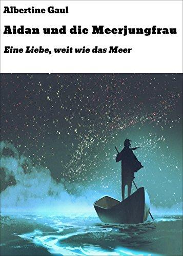 Aidan und die Meerjungfrau: Eine Liebe, weit wie das Meer (German Edition)