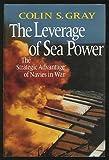 The Leverage of Sea Power, Colin S. Gray, 0029126614