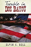 Trouble in Dos Bayou, Elvin C. Bell, 1440145865
