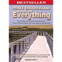 PEI Book of Everything: Everything You Wanted to Know About Prince Edward Island: Written by Martha Walls, 2007 Edition, Publisher: MacIntyrePurcell Publishing, Inc [Paperback]