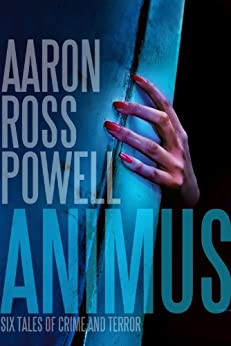 Animus: Six Tales of Crime and Terror by [Powell, Aaron Ross]