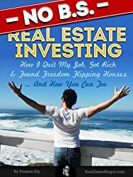 No BS Real Estate Investing - How I Quit My Job, Got Rich, & Found Freedom Flipping Houses ... And How You Can Too (English Edition)