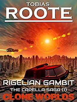 Rigelian Gambit: The Capella Saga (1) (Clone Worlds) by [Roote, Tobias]