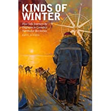 Kinds of Winter: Four Solo Journeys by Dogteam in Canada's Northwest Territories (Life Writing Book 54)