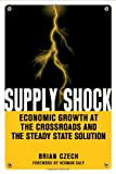 """Supply Shock Economic Growth at the Crossroads and the Steady State Solution"" av Brian Czech"