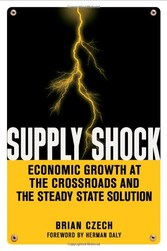 """""""Supply Shock - Economic Growth at the Crossroads and the Steady State Solution"""" av Brian Czech"""