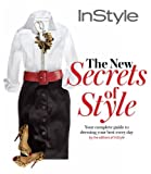 img - for Instyle the New Secrets of Style: Your Complete Guide to Dressing Your Best Every Day by Editors of InStyle Magazine (2009-10-27) book / textbook / text book