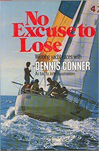 No Excuse to Lose: Winning Yacht Races With Dennis Connor: Conner, Dennis,  Rousmaniere, John: 9780393032123: Amazon.com: Books
