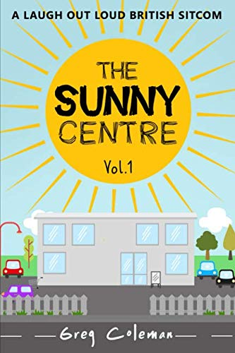 The Sunny Centre - Vol.1: A Collection of Three Fawlty Towers Style Comedy Farces (Sitcom Scripts) (The Woman In Black Stage Play Script)